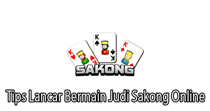 Tips Lancar Bermain Judi Sakong Online