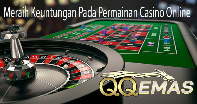 Meraih Keuntungan Pada Permainan Casino Online