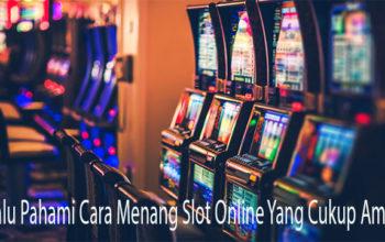 Selalu Pahami Cara Menang Slot Online Yang Cukup Ampuh