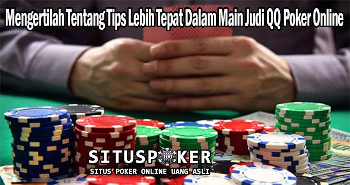 Mengertilah Tentang Tips Lebih Tepat Dalam Main Judi QQ Poker Online