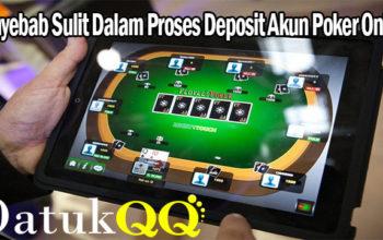 Penyebab Sulit Dalam Proses Deposit Akun Poker Online