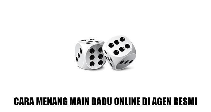 Cara Main Dadu Online Di Agen Resmi